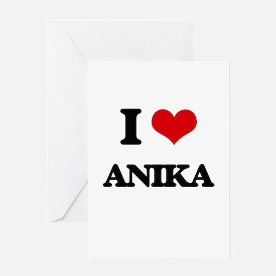 I Love Anika Greeting Cards