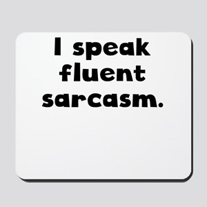 I Speak Fluent Sarcasm Mousepad
