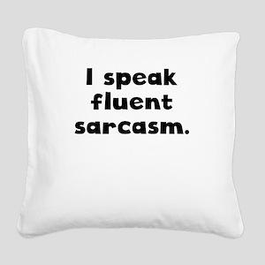 I Speak Fluent Sarcasm Square Canvas Pillow