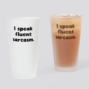 I Speak Fluent Sarcasm Drinking Glass