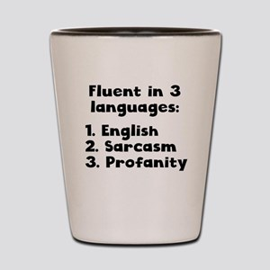 Fluent In 3 Languages Shot Glass