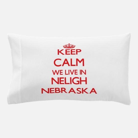 Keep calm we live in Neligh Nebraska Pillow Case