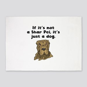 If Its Not A Shar Pei 5'x7'Area Rug