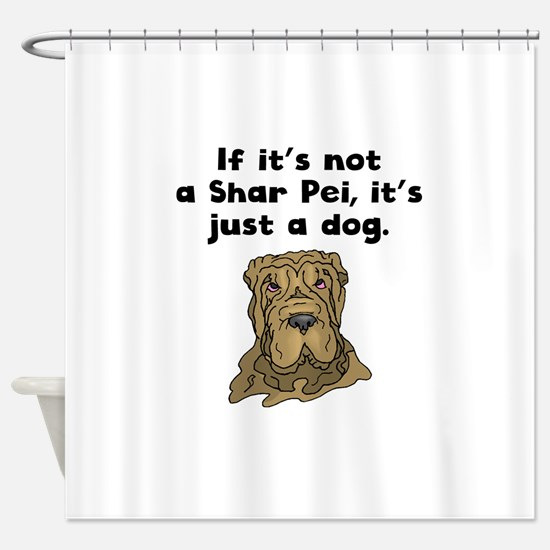 If Its Not A Shar Pei Shower Curtain