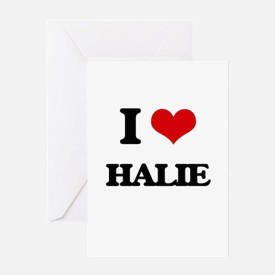 I Love Halie Greeting Cards