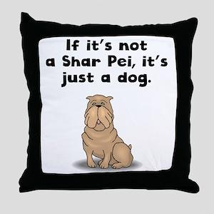 If Its Not A Shar Pei Throw Pillow