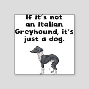 If Its Not An Italian Greyhound Sticker