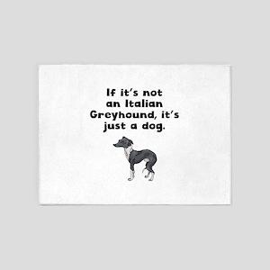 If Its Not An Italian Greyhound 5'x7'Area Rug