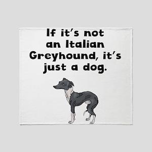 If Its Not An Italian Greyhound Throw Blanket