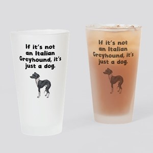 If Its Not An Italian Greyhound Drinking Glass