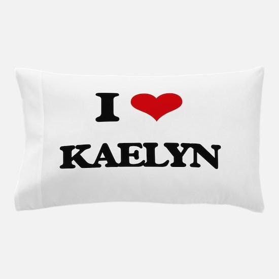I Love Kaelyn Pillow Case