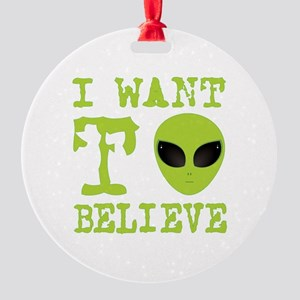 I Want To Believe Round Ornament