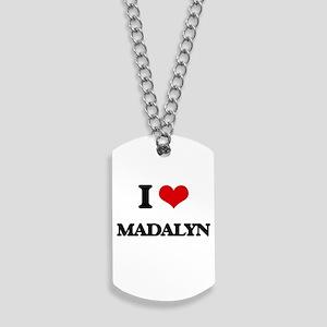 I Love Madalyn Dog Tags