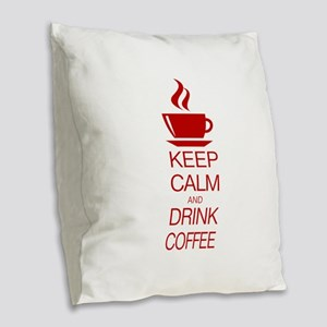 Keep Calm and Drink Coffee Burlap Throw Pillow