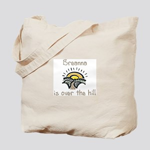 Breanna is over the hill Tote Bag