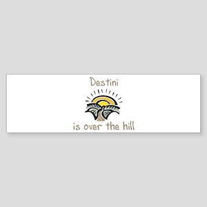 Destini is over the hill Bumper Sticker