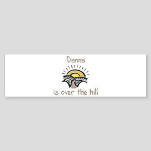 Danna is over the hill Bumper Sticker