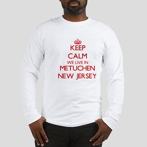 Keep calm we live in Metuchen Long Sleeve T-Shirt