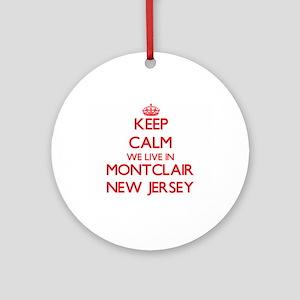 Keep calm we live in Montclair Ne Ornament (Round)