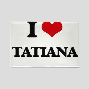 I Love Tatiana Magnets
