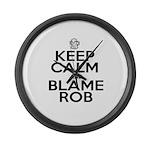 Keep Calm & Blame Rob Large Wall Clock