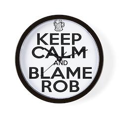Keep Calm & Blame Rob Wall Clock
