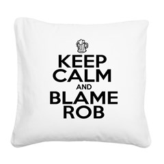 Keep Calm & Blame Rob Square Canvas Pillow