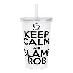 Keep Calm & Blame Rob Acrylic Double-wall Tumbler