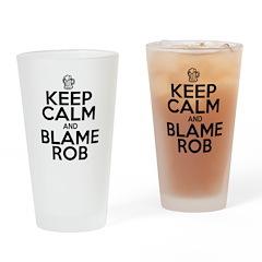 Keep Calm & Blame Rob Drinking Glass
