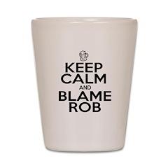Keep Calm & Blame Rob Shot Glass