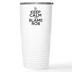 Keep Calm & Blame Rob Travel Mug