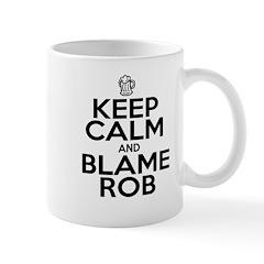 Keep Calm & Blame Rob Mugs