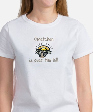 Gretchen is over the hill Women's T-Shirt