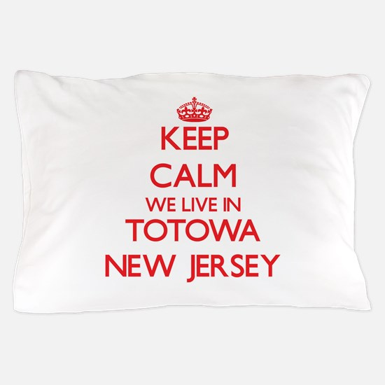 Keep calm we live in Totowa New Jersey Pillow Case