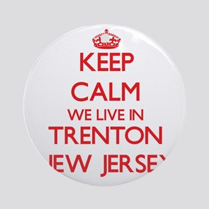 Keep calm we live in Trenton New Ornament (Round)