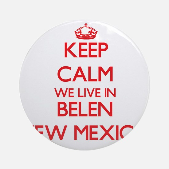 Keep calm we live in Belen New Me Ornament (Round)