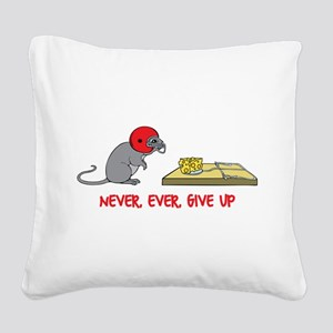 Never ever give up Square Canvas Pillow