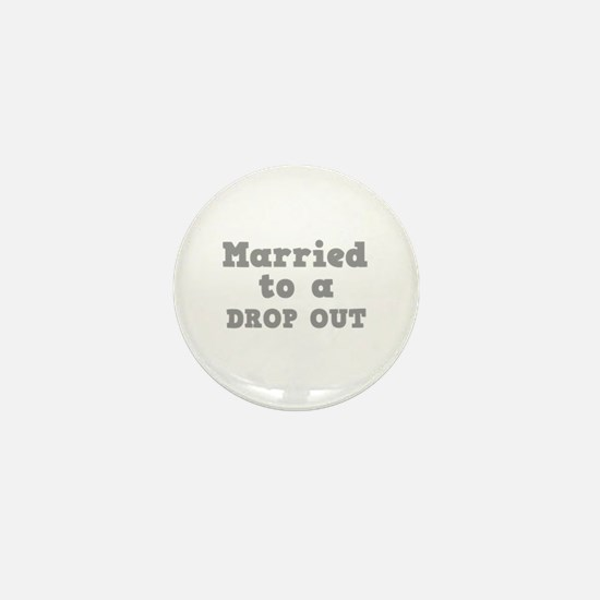 Married to a Dropout Mini Button