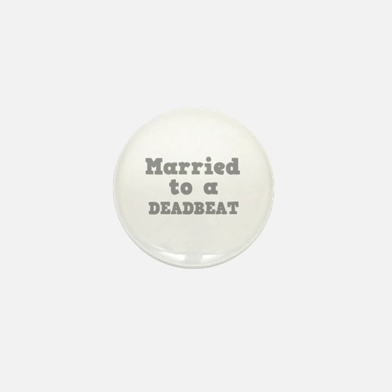 Married to a Deadbeat Mini Button