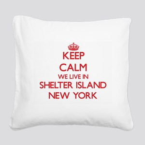 Keep calm we live in Shelter Square Canvas Pillow