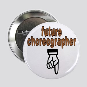 "Future choreographer - 2.25"" Button"