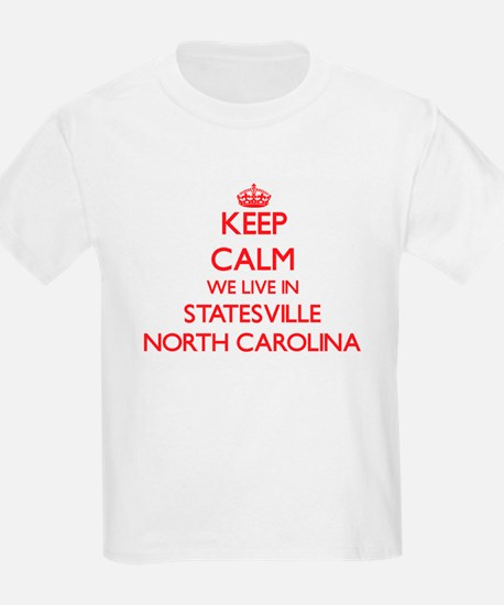 Keep calm we live in Statesville North Car T-Shirt