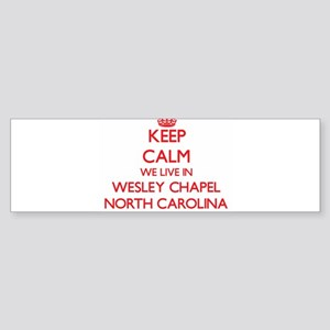 Keep calm we live in Wesley Chapel Bumper Sticker