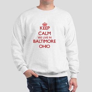 Keep calm we live in Baltimore Ohio Sweatshirt