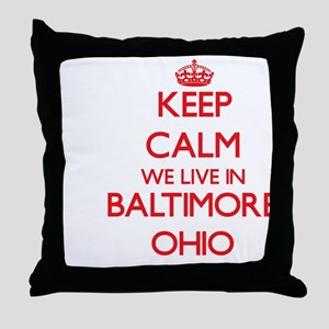 Keep calm we live in Baltimore Ohio Throw Pillow