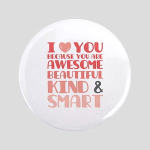 """I love you Awesome, Beautiful, Kind and Smart 3.5"""""""