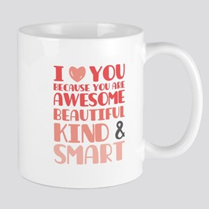 I love you Awesome, Beautiful, Kind and Smart Mugs