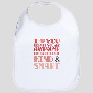 I love you Awesome, Beautiful, Kind and Smart Bib