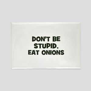 don't be stupid, eat onions Rectangle Magnet