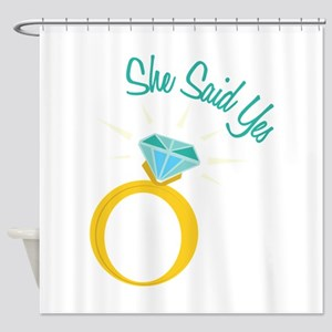 She Said Yes Shower Curtain
